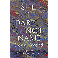 She I Dare Not Name: A spinster's meditations on life