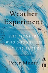 The Weather Experiment: The Pioneers Who Sought to See the Future Kindle Edition
