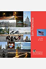 San Francisco: A City of Love: A Photo Travel Experience (USA Book 2) Kindle Edition