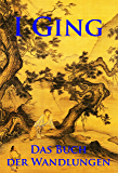 I Ging: Das Buch der Wandlungen