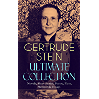 GERTRUDE STEIN Ultimate Collection: Novels, Short Stories, Poetry, Plays, Memoirs & Essays: Three Lives, Tender Buttons, Geography and Plays, Matisse, ... The Autobiography of Alice B. Toklas…