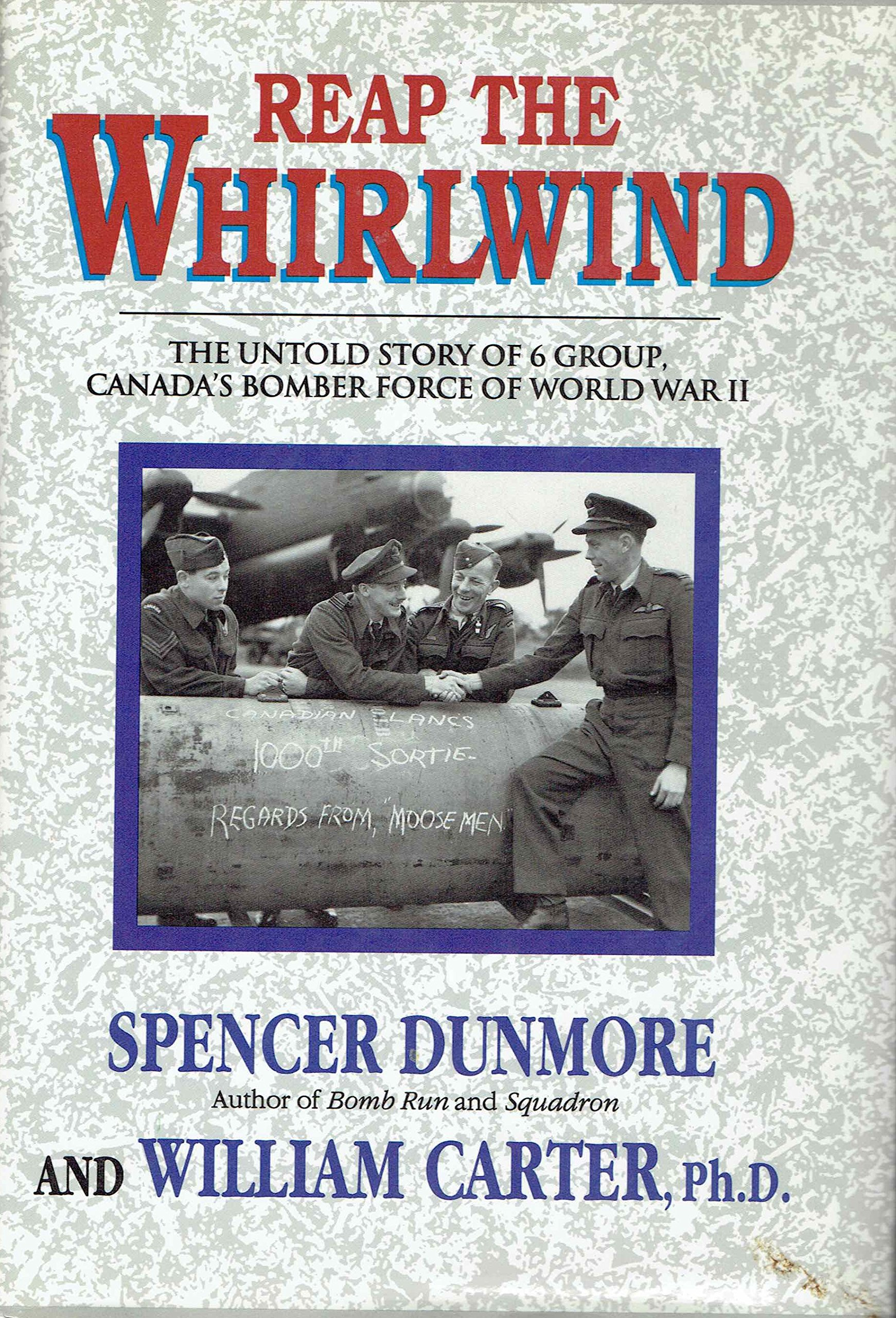 Reap the Whirlwind: The Untold Story of 6 Group, Canada's Bomber Force of World War II