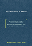You're Saying It Wrong: A Pronunciation Guide to the 150 Most Commonly Mispronounced Words--and TheirTangled Histories of Misuse