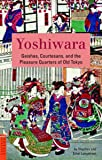 Yoshiwara: Geishas, Courtesans, and the Pleasure Quarters of Old Tokyo (Tuttle Classics) (English Edition)