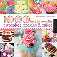 1,000 Ideas for Decorating Cupcakes, Cookies & Cakes (1,000 (Rockport))