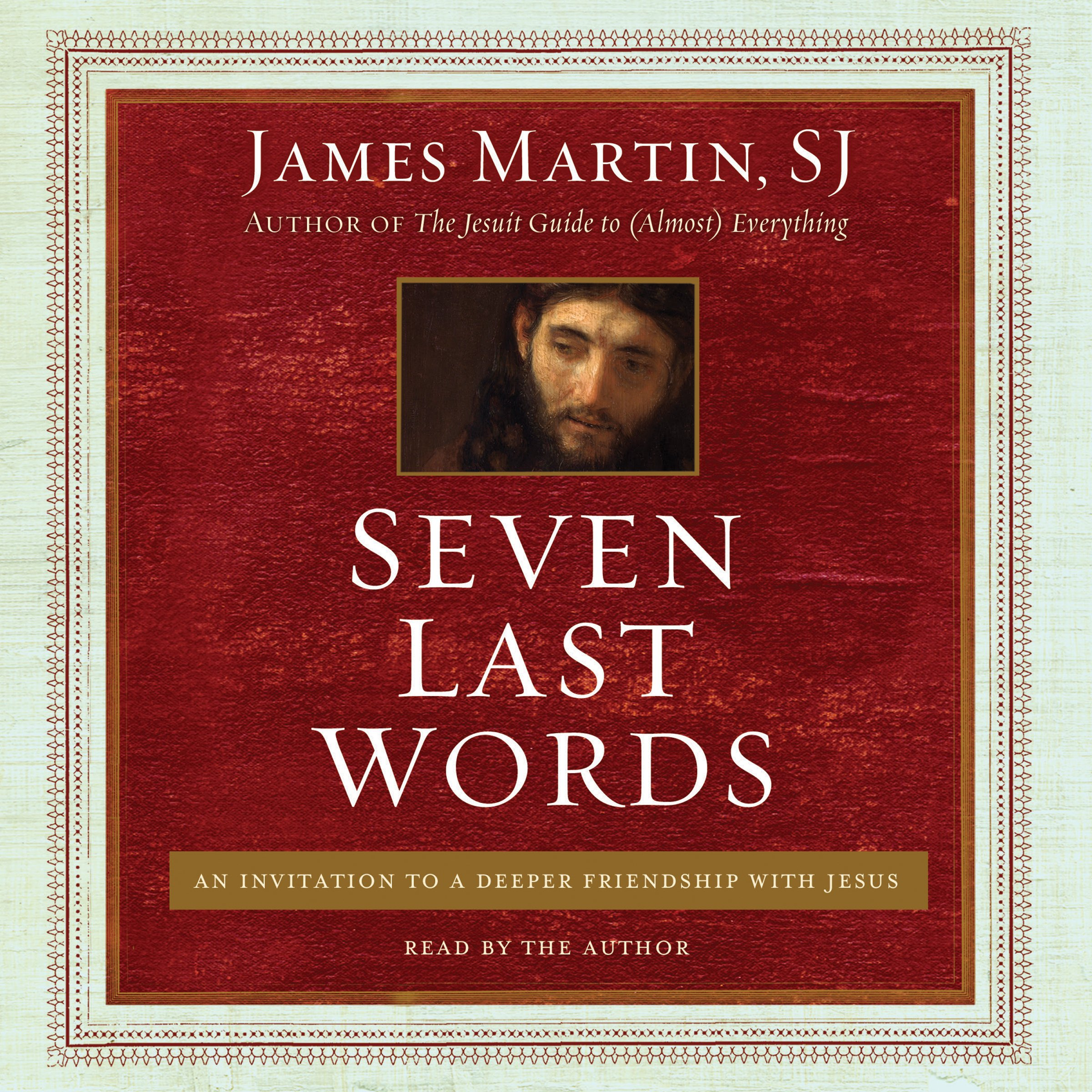 Seven Last Words: An Invitation To A Deeper Friendship With Jesus: James  Martin: 9781504695312: Amazon: Books