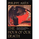 The Hour of Our Death: The Classic History of Western Attitudes Toward Death over the Last One Thousand Years