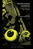 Promethean Horrors: Classic Tales of Mad Science (British Library Tales of the Weird)