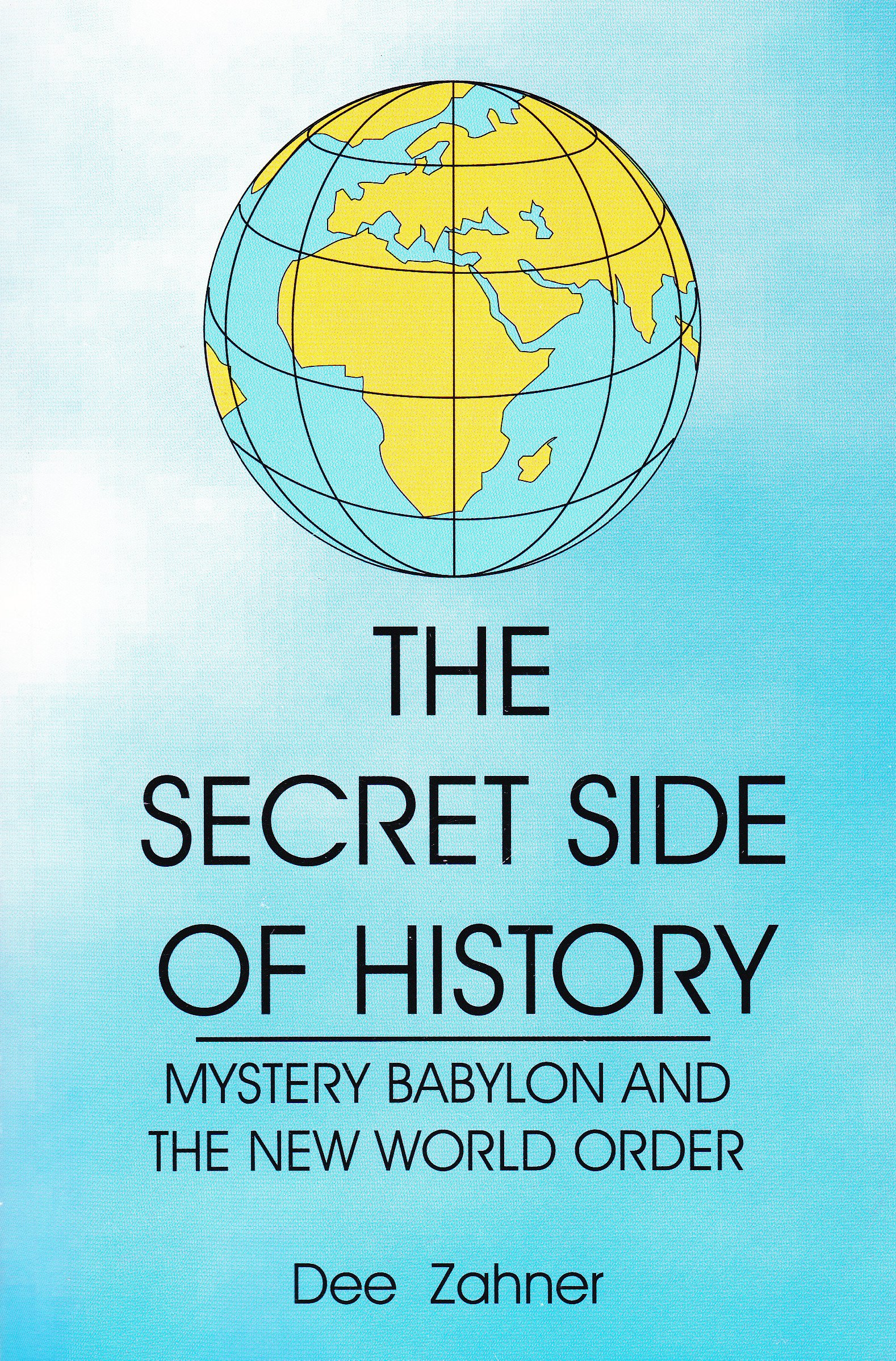 The Secret Side of History; Mystery Babylon and the New World Order ...