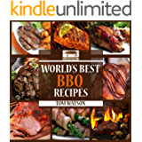 World's Best BBQ: 63 Amazing, Easy to Make, Finger Lickin' Good Recipes Your Guests Will Love! (World's Best Recipe Books) (English Edition)