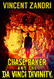 Chase Baker and the Da Vinci Divinity: A Chase Baker Action and Adventure Suspense Thriller (A Chase Baker Thriller Series Book 6)