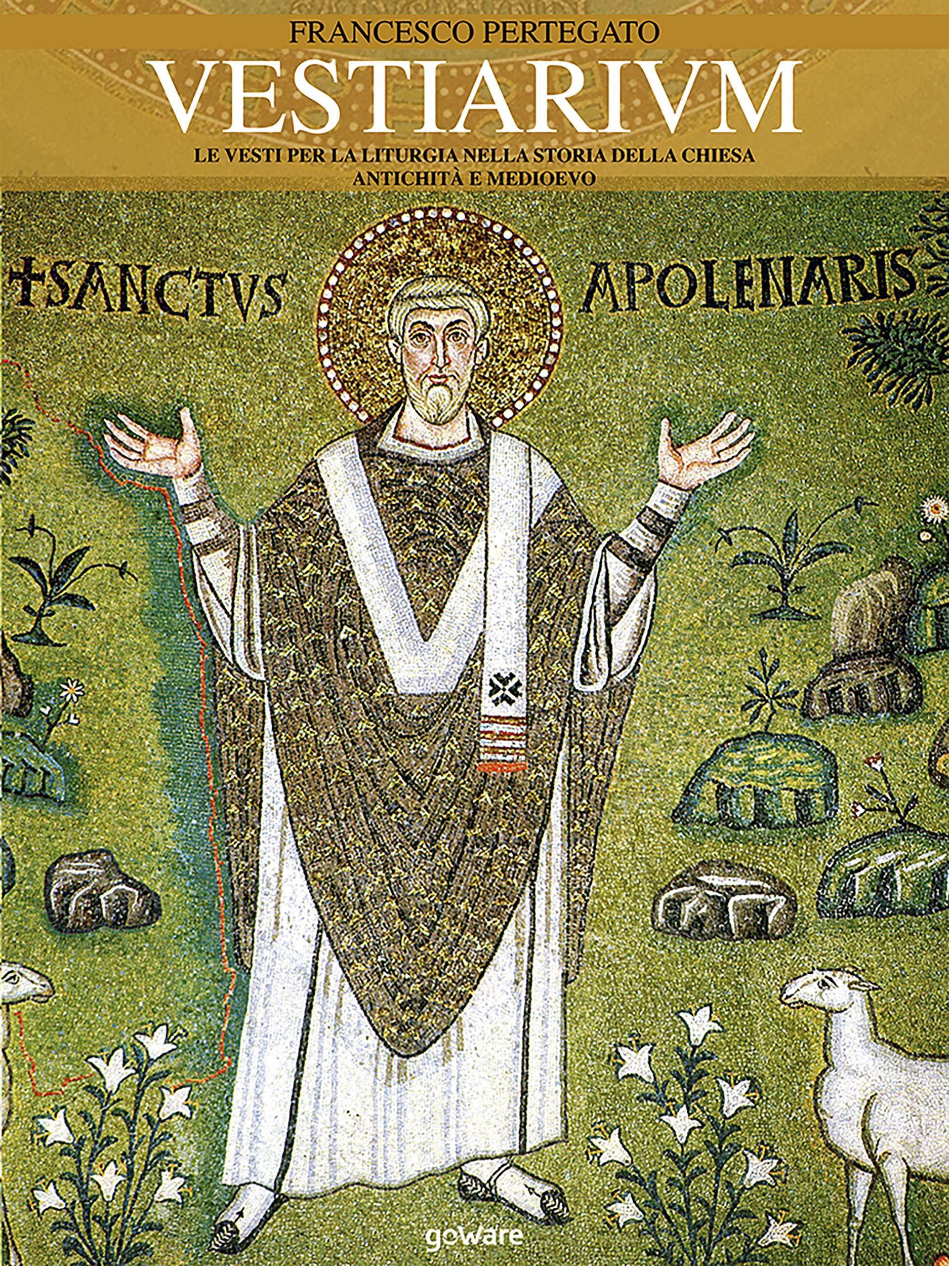 Vestiarium. Le vesti per la liturgia nella storia della Chiesa. Antichità e Medioevo (Italian Edition)