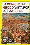 La conquista de México vista por los aztecas (Visión del soldado nº 10)