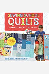 Sewing School ® Quilts: 15 Projects Kids Will Love to Make; Stitch Up a Patchwork Pet, Scrappy Journal, T-Shirt Quilt, and More Kindle Edition