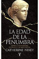La edad de la penumbra: Cómo el cristianismo destruyó el mundo clásico (Spanish Edition) Kindle Edition