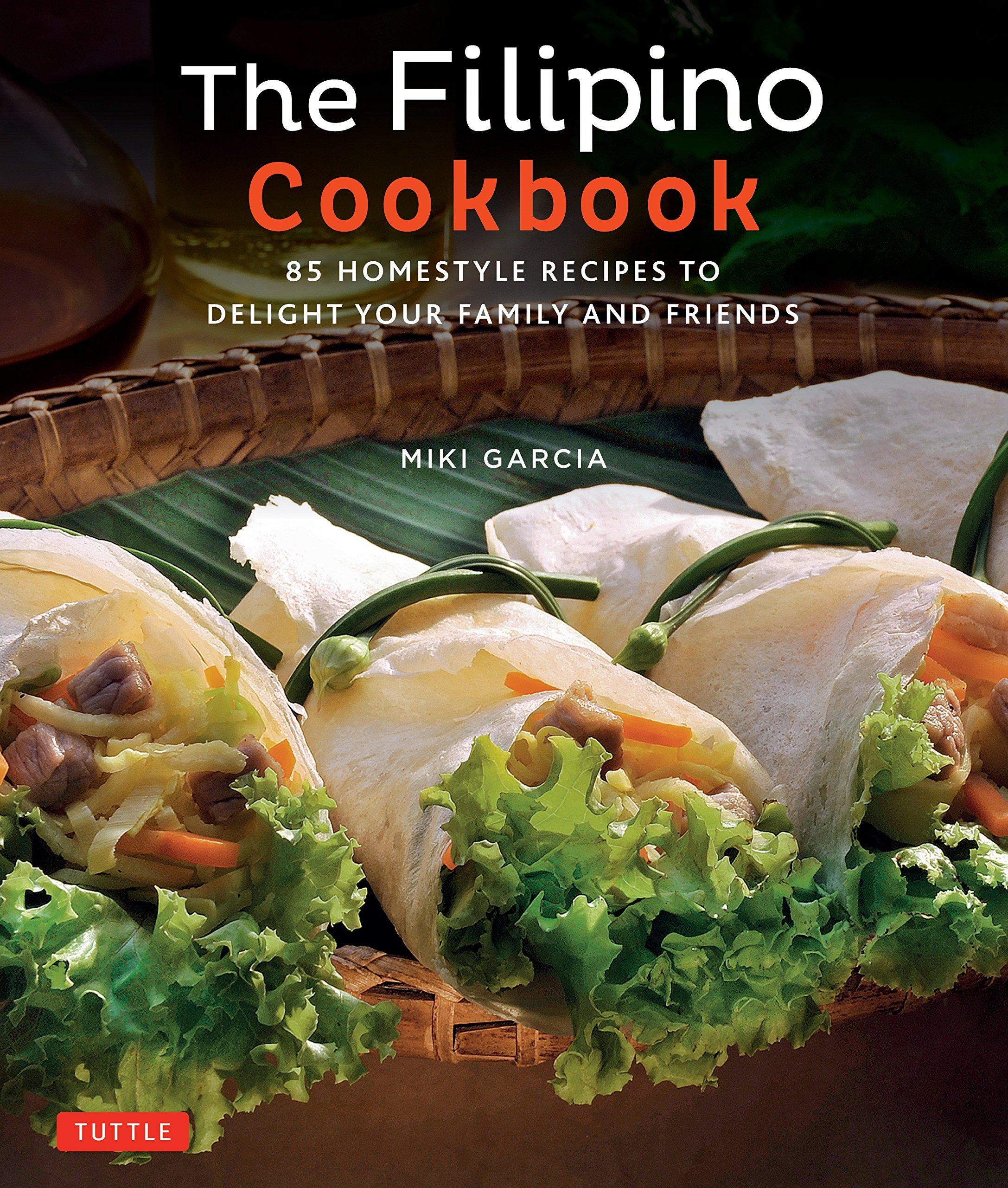 The Filipino Cookbook 85 Homestyle Recipes To Delight Your Family And Friends Garcia Miki Tettoni Luca Invernizzi 9780804847674 Amazon Com Books