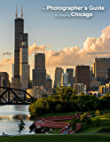 The Photographer's Guide to Capturing Chicago