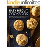 Easy Biscuit Cookbook: A Biscuit Book Filled with Delicious Biscuit Recipes and Biscuit Ideas (2nd Edition)
