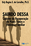 Saindo Dessa: Caderno de Recuperação de Maus-Tratos e a Violência Familiar