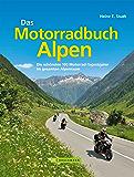 Das Motorradbuch Alpen: Die 100 schönsten Motorrad Tagestouren der Alpen - mit spektakulären Alpenpässen, kurvigen Touren und eindrucksvollen Aussichten, inkl. Tourenkarten