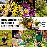 Preparados naturales para el huerto ecológico: Extractos fermentados, embadurnados, tratamientos (Guías para la Fertilidad de la Tierra)