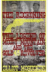 The Reckoning: The Legend of McCoy Mountain and The Gold 45 Revolver Kindle Edition