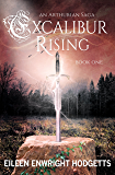 Excalibur Rising: Book One of an Arthurian Saga
