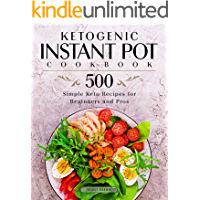Image for Ketogenic Instant Pot Cookbook: 500 Simple Keto Recipes for Beginners and Pros
