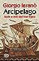 Arcipelago: Isole e miti del Mar Egeo (Piccola biblioteca Einaudi. I Maverick)