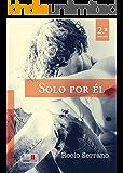 Solo por él (Spanish Edition)