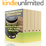 Naturopathy Collection: Homemade Remedies to Stay Healthy Without Pills: (Herbalism, Herbal Medicine) (Alternative Medicine Book 1)