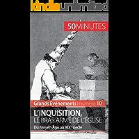 L'inquisition, le bras armé de l'Église: Du Moyen Âge au XIXe siècle (Grands Événements t. 10) (French Edition)