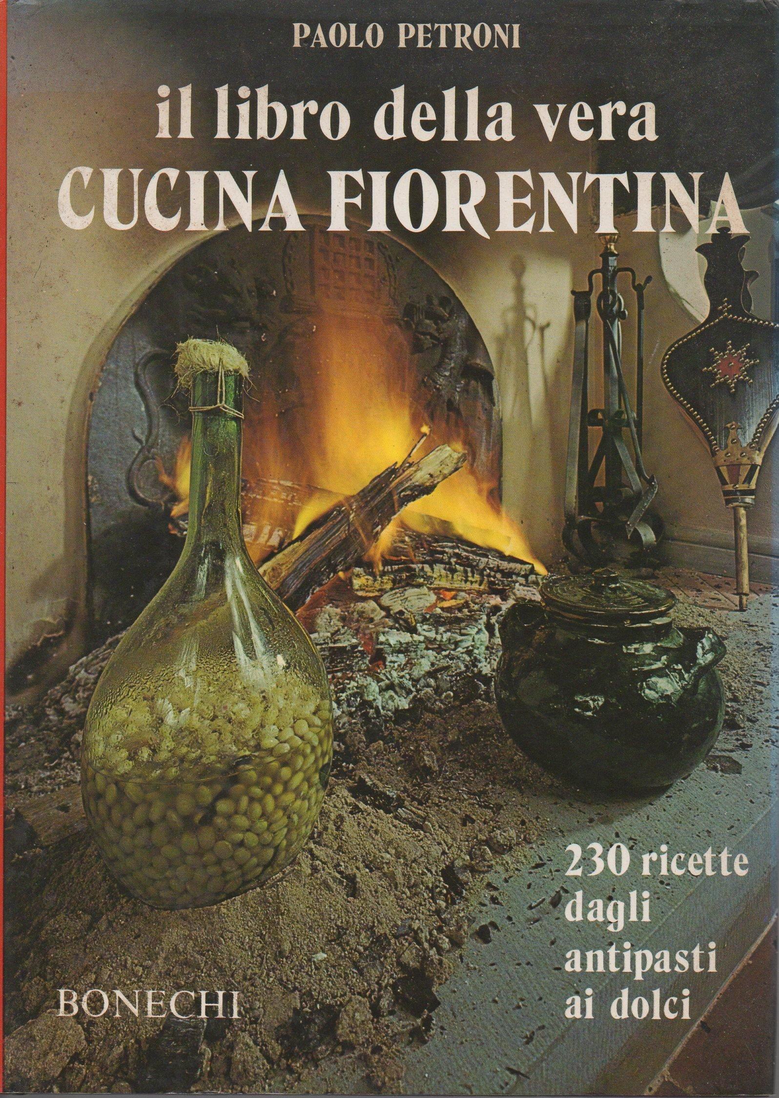 Il Libro della vera Cucina Fiorentina: Paolo Petroni ...