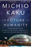 The Future of Humanity: Terraforming Mars, Interstellar Travel, Immortality, and Our Destiny Beyond Earth (English Edition)