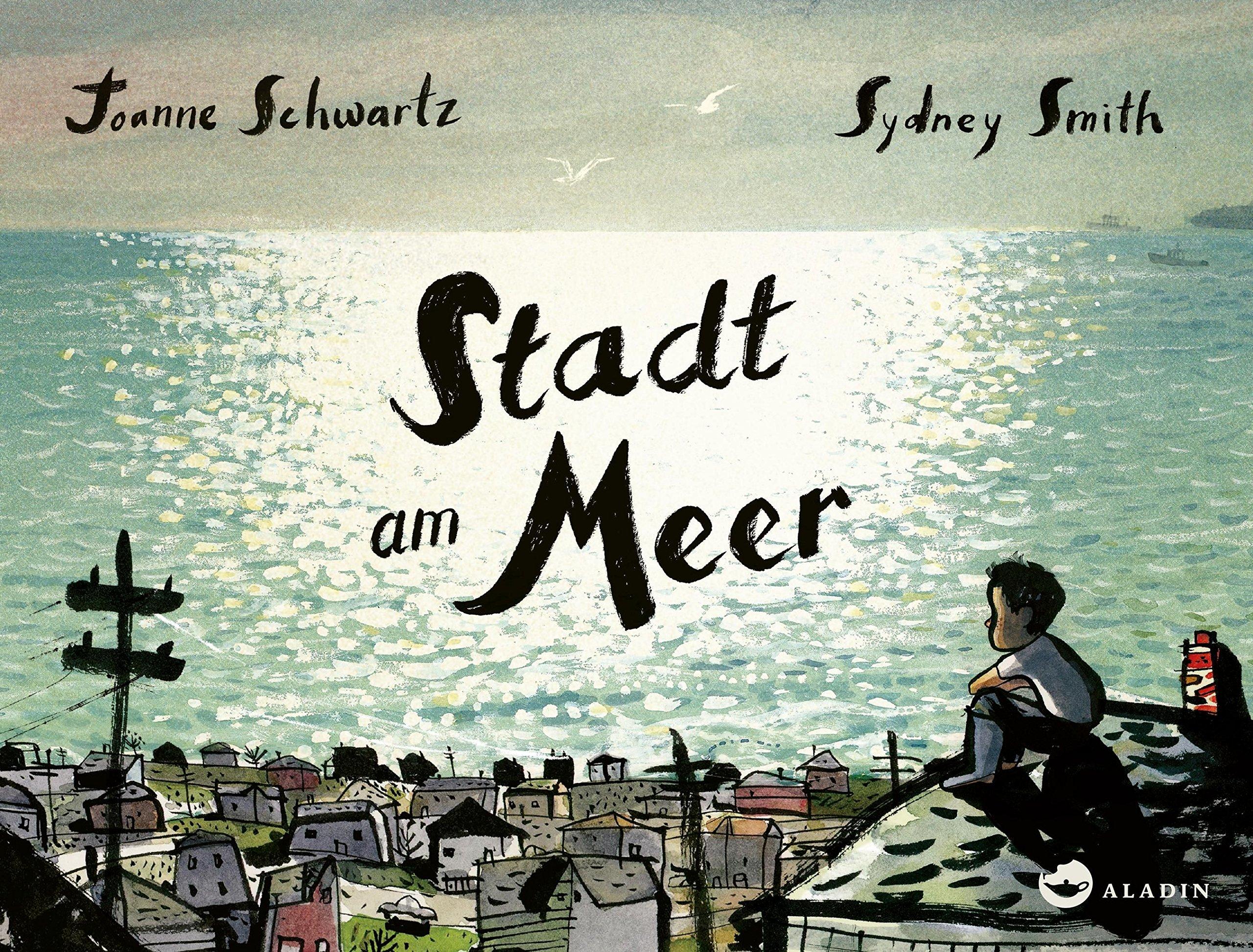 Stadt am Meer Gebundenes Buch – 28. Februar 2018 Joanne Schwartz Sydney Smith Bernadette Ott Aladin