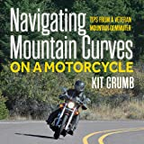 Navigating Mountain Curves on a Motorcycle: Tips from a Veteran Mountain Communter