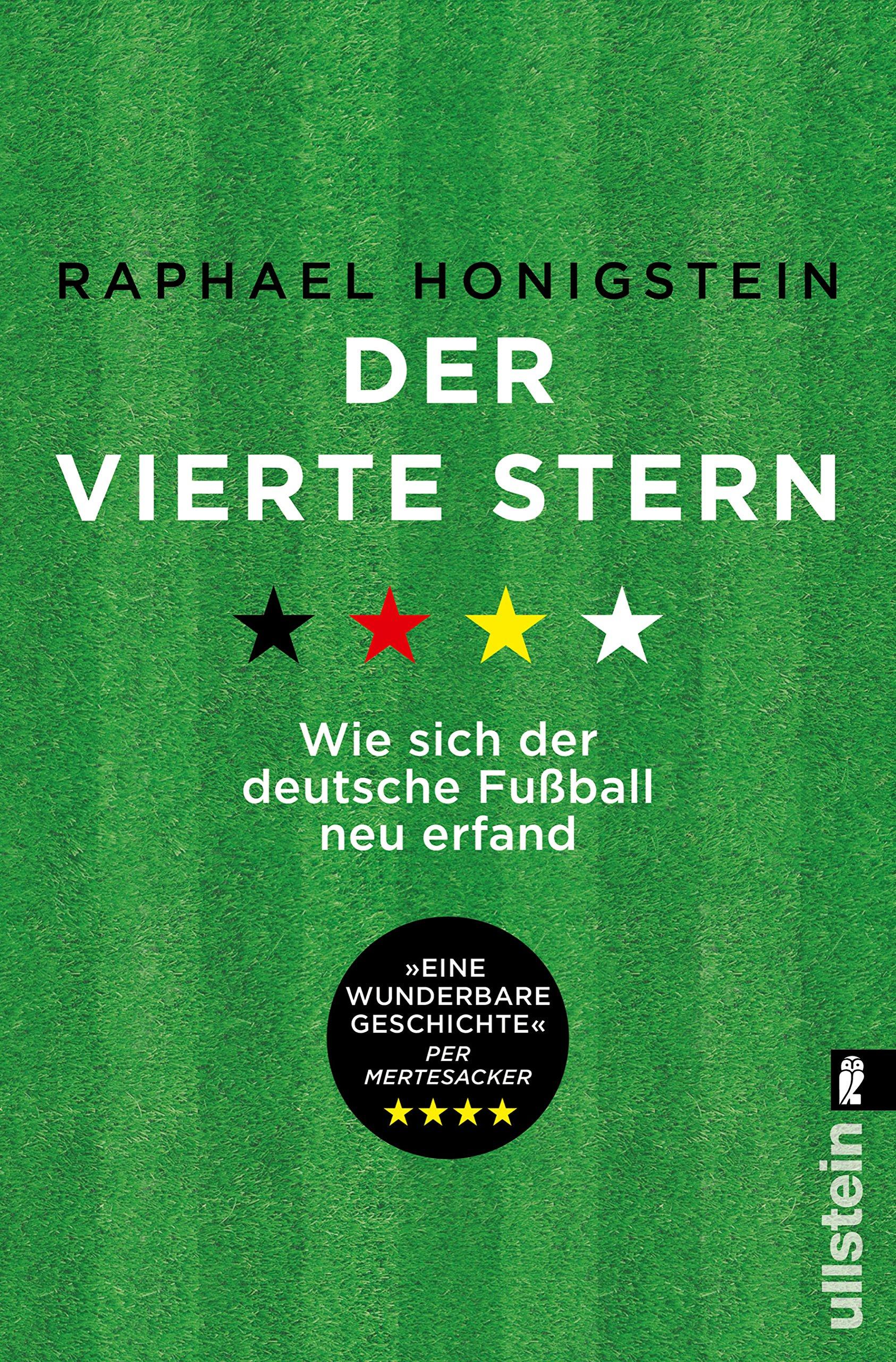 Der vierte Stern: Wie sich der deutsche Fußball neu erfand Taschenbuch – 15. April 2016 Raphael Honigstein Ronald Reng Ullstein Taschenbuch 3548376525