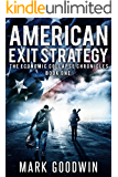 American Exit Strategy: A Post-Apocalyptic Tale of America's Coming Financial Downfall (The Economic Collapse Chronicles Book 1)