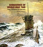 Submarines of World War Two: Design, Development & Operations