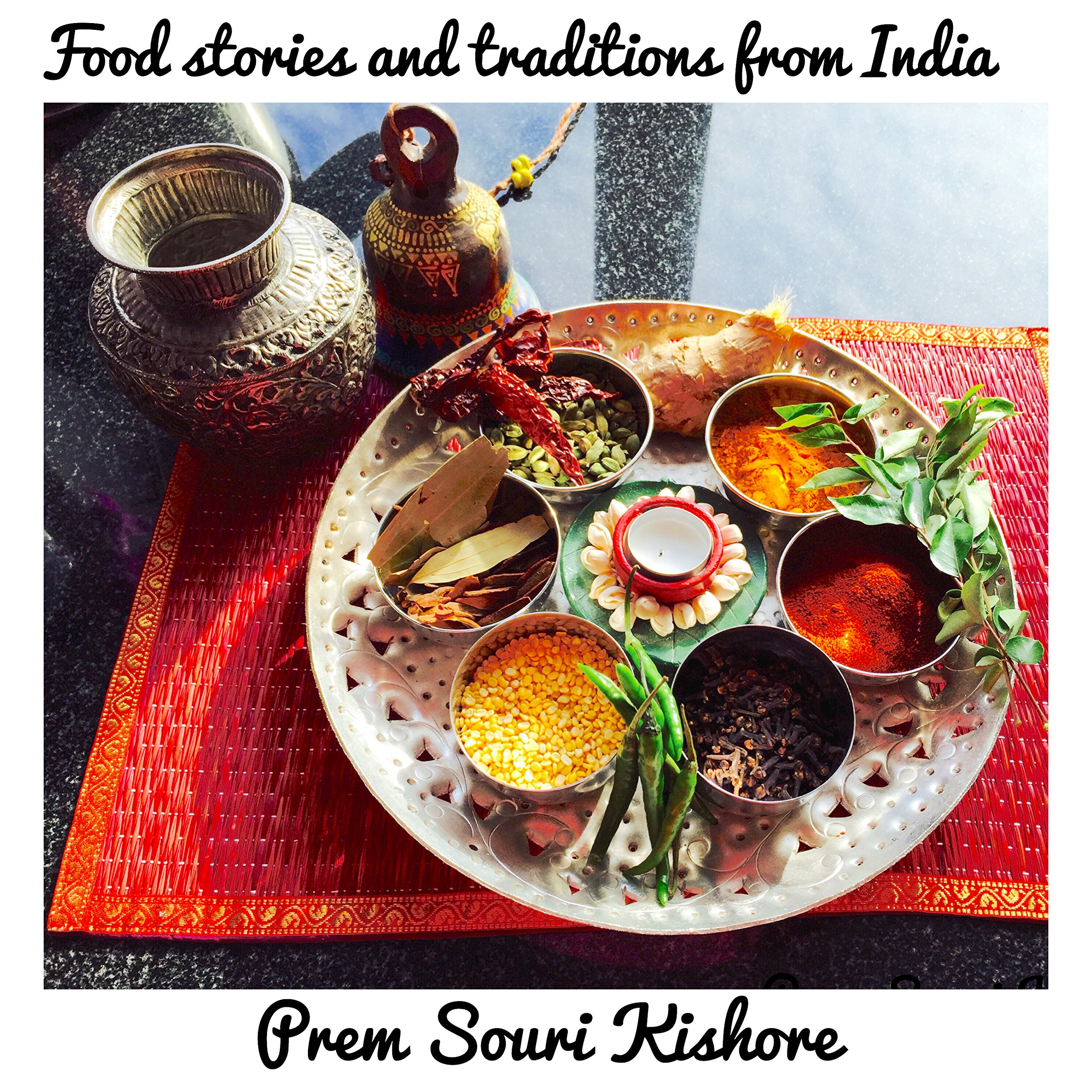 Food Stories, Rituals and Traditions of India: A Food Journey through India
