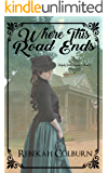 Where this Road Ends (Ridgely Rails Legacy Book 1)