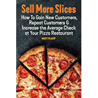 Sell More Slices: How to Gain New Customers, Repeat Customers & Increase the Average Check at Your Pizza Restaurant (English Edition)