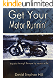 Get Your Motor Runnin': Travels Through Europe by Motorcycle