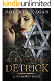 All My Love, Detrick: A Historical Novel Of Love And Survival During The Holocaust (All My Love Detrick Book 1) (English Edition)