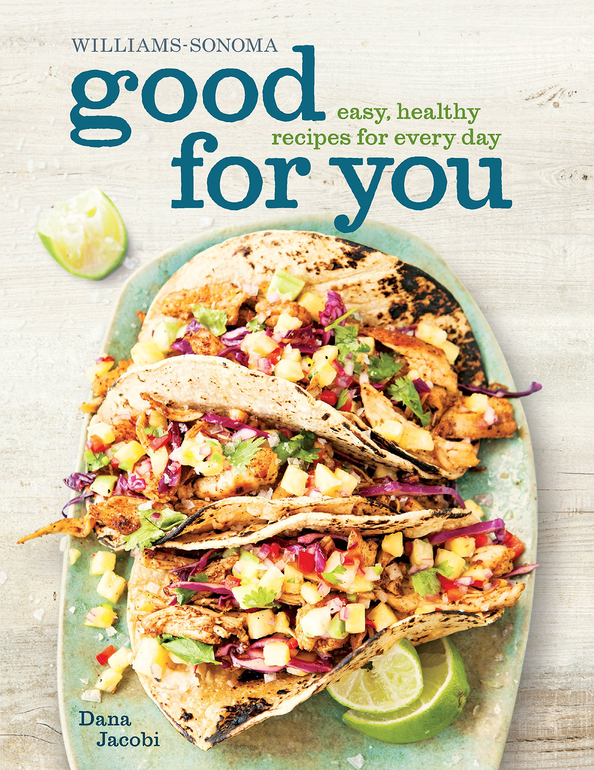 Good for You (Williams-Sonoma): Easy, Healthy Recipes for Every Day pdf epub