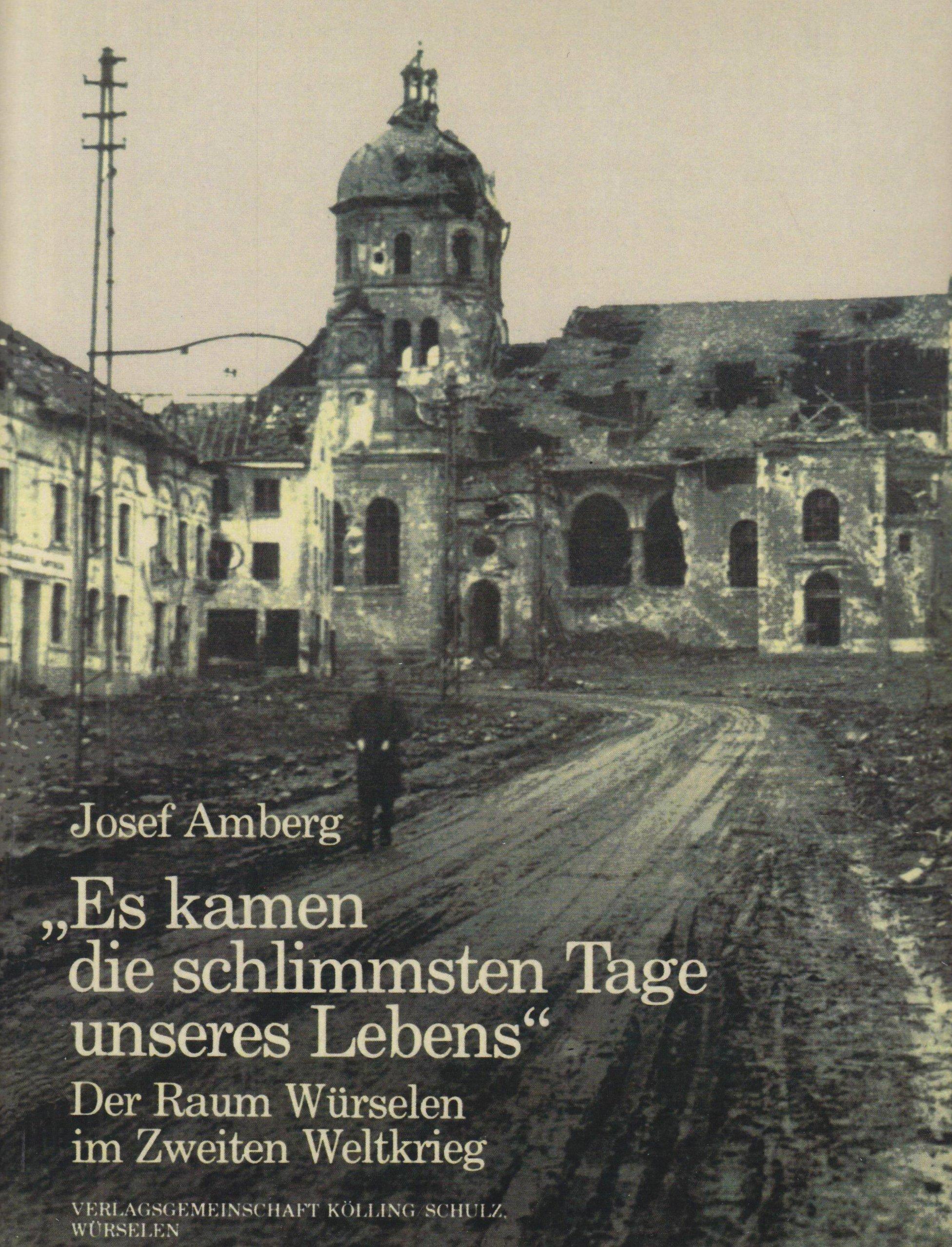 Es kamen die schlimmsten Tage unseres Lebens. Der Raum Würselen im Zweiten Weltkrieg (Book on Demand)