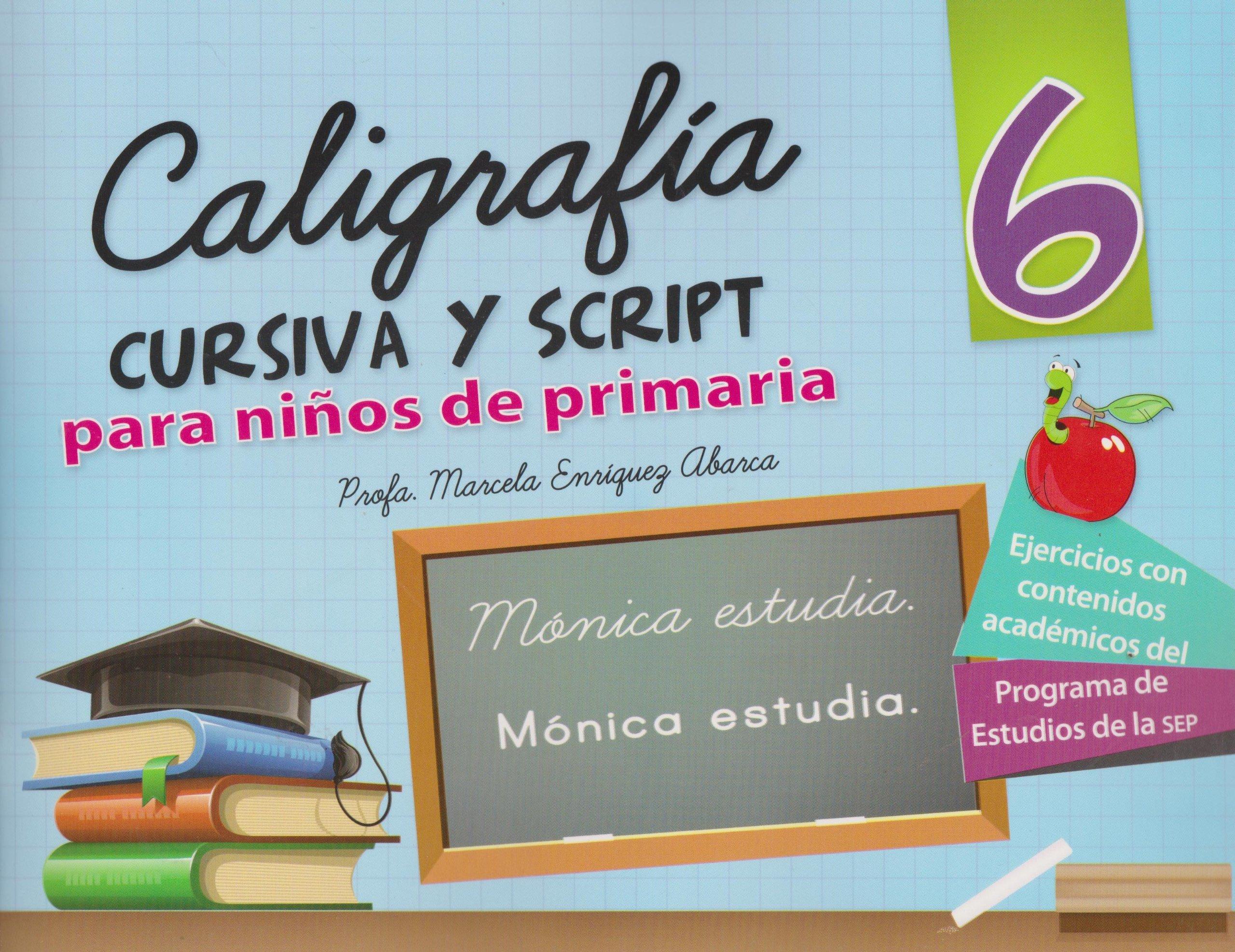 Caligrafia cursiva y script 6 para ninos de primaria (Spanish Edition): Marcela Profa. Enriquez Abarca: 9786071412164: Amazon.com: Books