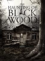 The Haunting Of Black Wood