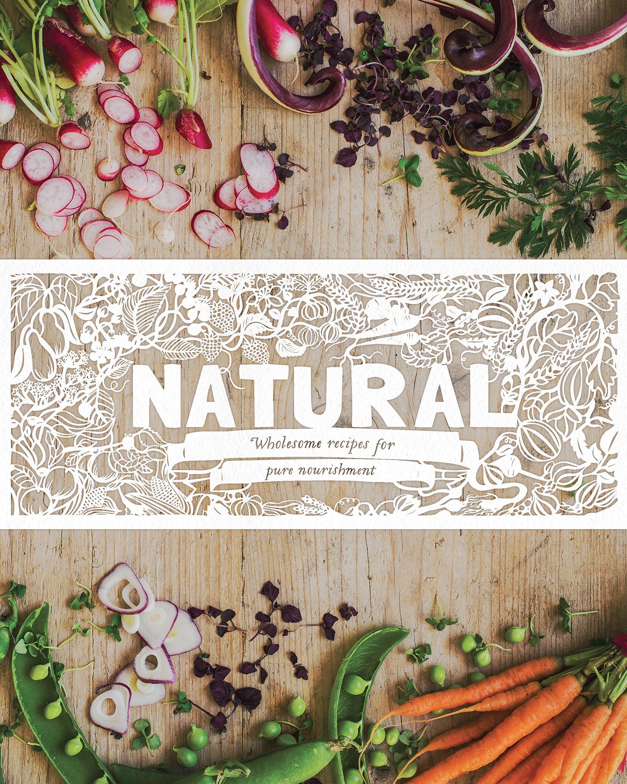Natural: Wholesome Recipes for Pure Nourishment PDF