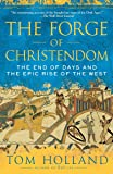 The Forge of Christendom: The End of Days and the Epic Rise of the West